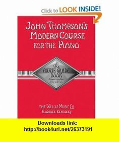John Thompsons Modern Course for the Piano - Fourth Grade (9780877180081) John Thompson , ISBN-10: 0877180083  , ISBN-13: 978-0877180081 ,  , tutorials , pdf , ebook , torrent , downloads , rapidshare , filesonic , hotfile , megaupload , fileserve