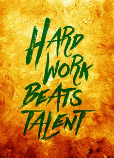 Hard work beats talent. thedailyquotes.com