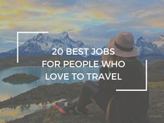 The 20 best jobs for people who love to travel features a list of the best jobs for travellers to travel long term.