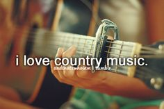 I love country music. Yes I do!
