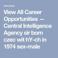 View All Career Opportunities — Central Intelligence Agency  sir born czec wit hY-ch in 1974 sex-male
