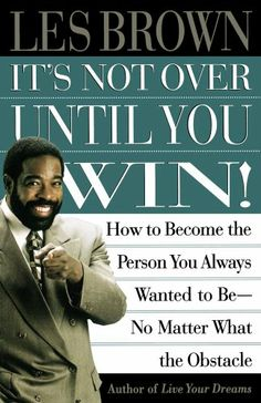 Its Not Over Until You Win: How to Become the Person You Always Wanted to Be No Matter What the Obstacle by Les Brown,http://www.amazon.com/dp/0684835282/ref=cm_sw_r_pi_dp_ikxLsb0SNE38R5FQ