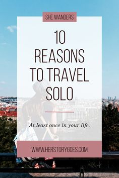 """10 Reasons to Travel Solo: """"Striking out on your own is no mean feat. You're embarking on a great journey full of ups and downs that you'll navigate all on your own. And when you face your fears and arrive at your destination—whether it's the beaches of Thailand or the coffee shops of Seattle—you'll feel stronger than you ever have before."""" — Her Story Goes."""