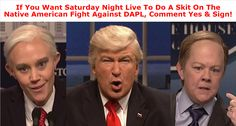 Wow! Saturday Night Live is REALLY fighting back against Trump and his corrupt administration. What if they did the same thing to help with the Native American fight against DAPL at Standing Rock? Add your name to ask the brilliant cast of SNL to do a skit on the battle against the Dakota Access Pipeline!Ever since Trump was confirmed as the 45th President of the United States, Alec Baldwin and the rest of the Saturday Night Live cast have relentlessly pointed out his shortcomings, and the…