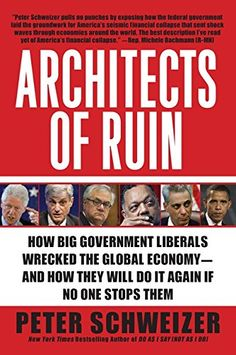 Architects of Ruin: How Big Government Liberals Wrecked t...