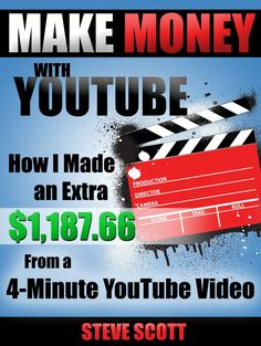 Make Money with YouTube - How I Made an Extra $1,187.66 from a 4-Minute YouTube Video  by Steve Scott ($6.04)