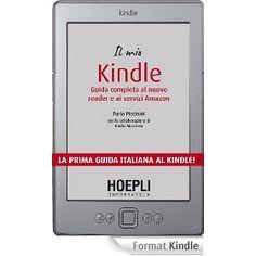 Il mio kindle: guida completa al nuovo reader e ai servizi Amazon, di  Furio Piccinini, Hoepli