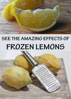 Frozen lemons have amazing curative effects.