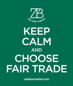 Keep Calm and Choose Fair Trade #fairtrade #ZeeBeeMarket