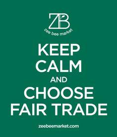 Keep Calm and Choose Fair Trade #fairtrade #ZeeBeeMarket