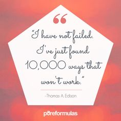 Don't ever think you have failed. Remember to keep going until you succeed.