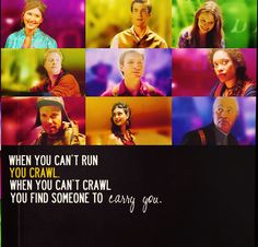 """When you can't run you crawl. When you can't crawl you find someone to carry you"" #Firefly"