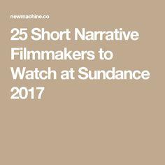 25 Short Narrative Filmmakers to Watch at Sundance 2017