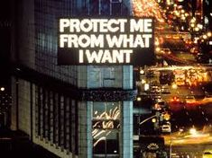 """Protect Me From What I want - Jenny Holzer From Survival Series """"In the artist installed for the first time a large electronic sign on the Spectacolor board at Times Square, New York. Sponsored by the Public Art Fund program, the use of L. Barbara Kruger, Jenny Holzer, Guggenheim Bilbao, Jean Tinguely, Times Square, Neon Licht, Berthe Morisot, Francesca Woodman, Louise Bourgeois"""