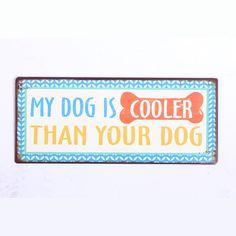 Das Deko Metallschild My Dog is cooler than your Dog ist ein schönes Deko Wandobjekt. Sei es für sich selber daheim oder als passendes Geschenk. Aufhängung: Auf der Rückseite befinden sich Metallösen, um dieses auf Nägelchen ander Wand aufhängen zu können. Auch ist es möglich das Deko Metallschild zum Beispiel mit einem Nylonfaden aufzuhängen. #dekoschild #metallschild #hund #hunde #dog #fun #spass #sprüche #wanddeko #geschenkidee Dog Fun, Your Dog, Cool Stuff, Dogs, Products, Decor, Doggies, Gifts, Nice Asses