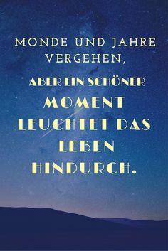 """""""Monde und Jahre vergehen, aber ein schöner Moment leuchtet das Leben hindurch."""" Zitat Franz Grillparzer"""