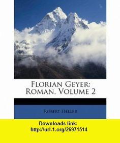 Florian Geyer Roman, Volume 2 (German Edition) (9781248484302) Robert Heller , ISBN-10: 1248484304  , ISBN-13: 978-1248484302 ,  , tutorials , pdf , ebook , torrent , downloads , rapidshare , filesonic , hotfile , megaupload , fileserve