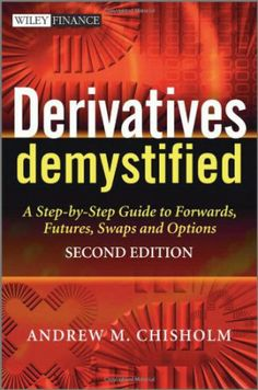 http://daytradingcommodity.com/derivatives-demystified-a-step-by-step-guide-to-forwards-futures-swaps-and-options/ · Derivatives Demystified: A Step-by-Step Guide to Forwards, Futures, Swaps and Options·Derivatives are everywhere in the modern world and it is important for everyone in banking, investment and finance to have a good understanding of the subject. Derivatives Demystified provides a step-by-step guide to the subject, enabling the reader to have a solid, working understanding ...