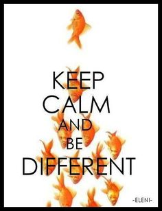 KEEP CALM AND BE DIFFERENT - created by eleni