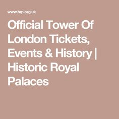 Official Tower Of London Tickets, Events & History   Historic Royal Palaces