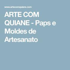 ARTE COM QUIANE - Paps e Moldes de Artesanato