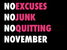 No excuses, no junk, no quitting, NOvember - #fitness #motivational #fitspo