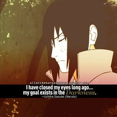 I have closed my eyes long ago… my goal exists in the Darkness. ~Uchiha Sasuke (Naruto)