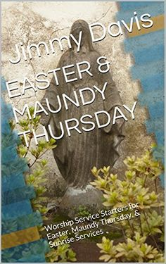 EASTER & MAUNDY THURSDAY: Worship Service Starters for Easter, Maundy Thursday, & Sunrise Services by Jimmy Davis http://www.amazon.com/dp/B015S1FW9E/ref=cm_sw_r_pi_dp_Ypjbwb19D4070