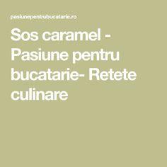 Sos caramel - Pasiune pentru bucatarie- Retete culinare