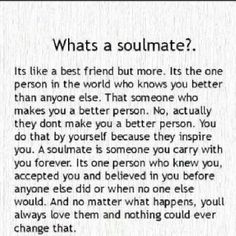 Don't know if I totally believe in soulmates, but this does describe us perfectly