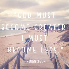 God must become greater quotes god life faith bible christian scriptures greater