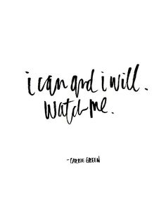 I can and I will. Watch me. - Words to live by. Motivating quotes. Forget the doubters... You can do what you put your mind to.