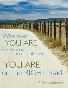 """""""Wherever you are on the road to discipleship, you are on the right road."""" -Elder Anderson in General Conference April 2012 Lds Quotes, Religious Quotes, Uplifting Quotes, Quotable Quotes, Spiritual Quotes, Great Quotes, Gospel Quotes, Qoutes, Follow The Prophet"""