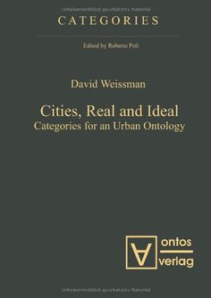 Cities, real and ideal [Recurso electrónico] : categories for an urban ontology / David Weissman http://encore.fama.us.es/iii/encore/record/C__Rb2629791?lang=spi