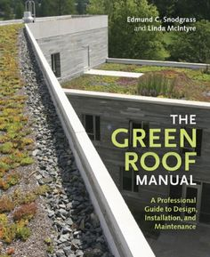 The Green Roof Manual by Edmund C. Snodgrass and Linda McIntyre (Timber Press, Green Roof Manual demystifies the techniques for installing and maintaining rooftop plantings. My Photos from Books You Need to Read if You Love Design Sustainable Architecture, Landscape Architecture, Landscape Design, Residential Architecture, Contemporary Architecture, Roofing Options, Roofing Systems, Roofing Materials, Building Materials