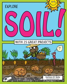In Explore Soil! With 25 Great Projects, young readers learn what this substance is made of and how vital it is to our own lives. They look at how soil filters both the water we drink and the air we breathe, then follow the food supply chain from field to plate, exploring the relationships between environment, culture, food production, and health.