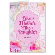 Shop Like Mother, Like Daughter (oh shit) created by deloresart. Personalize it with photos & text or purchase as is!
