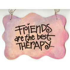 This can be true. It can be said that friends send you to a therapist ;)