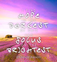I find hope in the darkest of days and focus on the brightest! #FulfilledLife #FaithLife #Scripture @DaniseJurado - find more encouragement at www.danisejurado.com