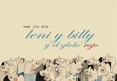 Leni, Billy y el globo rojo Un libro de Jin Kim Nam Editorial: Sd•edicions Leni, Billy y el globo rojo es un libro que nos acerca a los clásicos de la narrativa oral, cuentos que demuestran la importancia de la memoria de los pueblos, donde los personajes viven gracias a la voz de quien nos cuenta y del oído de quien lo escucha. Un texto lleno de guiños donde no podían faltar las leyendas, los no lugares o el viaje iniciático...