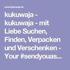 kukuwaja - kukuwaja - mit Liebe Suchen, Finden, Verpacken und Verschenken - Your #sendyouasmile Shop
