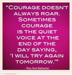 Courage doesn't always roar. Sometimes courage is the quiet voice at the end of…