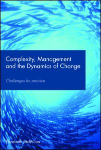 Complexity, Management and Dynamics of Change  Challenges for practice  Author: Elizabeth McMillan