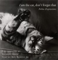 """I Am the Cat, Don't Forget That by Valerie Shaff and Roy Blount, Jr. """"Shaff captures the essence of the ever-elusive cat in her gorgeous photographs, and Roy Blount Jr., who the New York Times says is """"in serious contention for the title of America's Most Cherished Humorist,"""" provides accompanying verse that seems to speak a cat's thoughts."""" Google Books Description"""