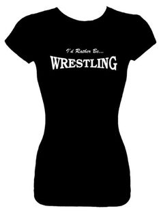 Juniors Size S Fashion Top T-Shirts (ID RATHER BE WRESTLING) Funny Humorous Slogans Comical Sayings Juniors Fashion Cut Fitted Black Shirt; Great Gift Ideas for Girls Misses Juniors and Teens (Novelty Items) ...
