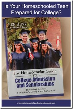 The Homescholar Guide to College Admission and Scholarships A must-have guide for homeschooling parents