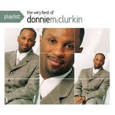 Playlist: The Very Best of Donnie Mcclurkin (Dig) This is one of my favorite singers!!!  His music helps me get back home!