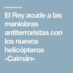 El Rey acude a las maniobras antiterroristas con los nuevos helicópteros «Caimán»