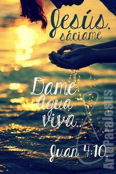 Juan 4:10 Respondió Jesús y le dijo: Si conocieras el don de Dios, y quién es el que te dice: Dame de beber; tú le pedirías, y él te daría agua viva.♔