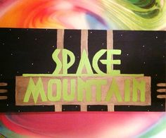 Space Mountain Sign $30 Order yours at:  paletteproductions@yahoo.com